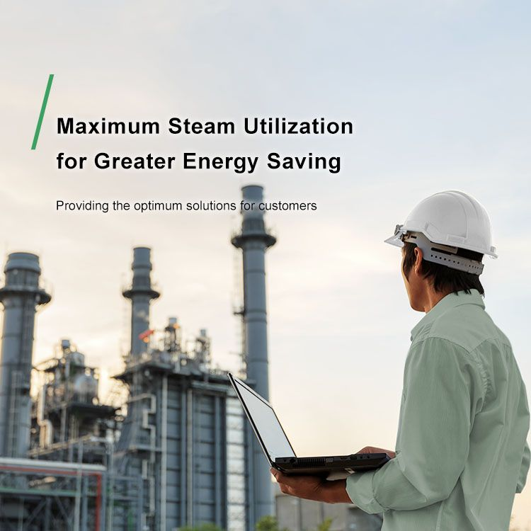 Maximum Steam Utilization  for Greater Energy Saving Providing the optimum solutions for customers