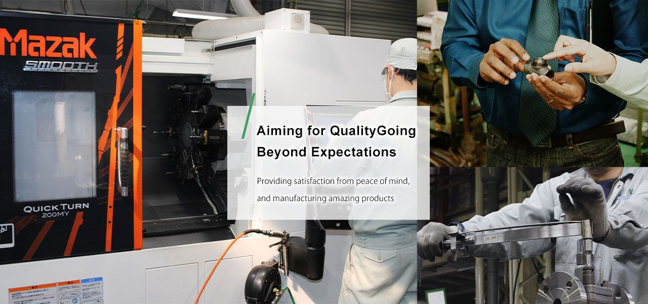 Aiming for QualityGoing  Beyond Expectations Providing satisfaction from peace of mind, and manufacturing amazing products